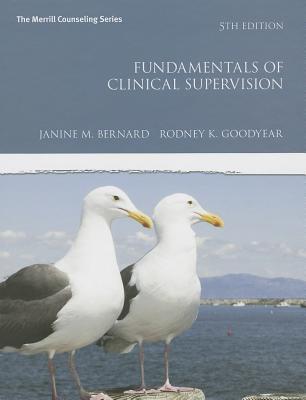 Fundamentals of Clinical Supervision By Bernard, Janine M./ Goodyear, Rodney K.