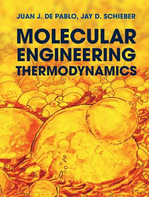 Molecular Engineering Thermodynamics By De Pablo, Juan J./ Schieber, Jay D.