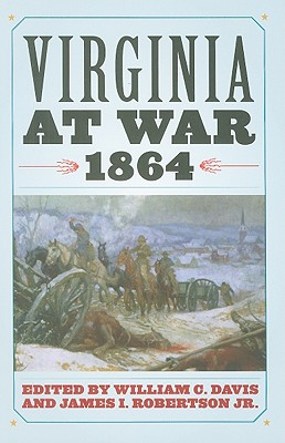 Virginia at War 1864 By Davis, William C. (EDT)/ Robertson, James I., Jr. (EDT)/ Sheehan-Dean, Aaron (CON)