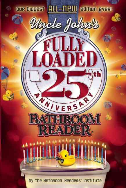 Uncle John's Fully Loaded 25th Anniversary Bathroom Reader By Bathroom Readers' Institute (COR)