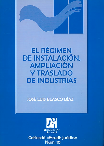 El regimen de instalacion, ampliacion y traslado de industrias/ The Instilation Regimen, Expansion and Tranfer of Industries By Diaz, Jose Luis Blasco